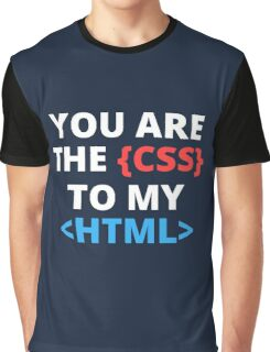 You are the css to my html Graphic T-Shirt