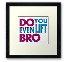 Do you even lift bro Framed Print