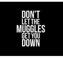 Don't Let the Muggles Get You Down (White) Photographic Print