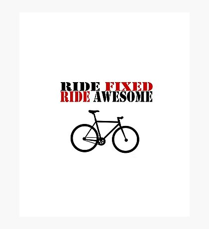 RIDE FIXED, RIDE AWESOME Photographic Print