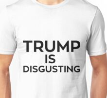 Trump is Disgusting Unisex T-Shirt