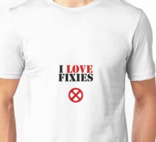 I love FIXIES Unisex T-Shirt