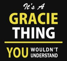 It's A GRACIE thing, you wouldn't understand !! by satro