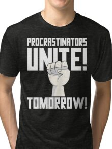 Procrastinators Unite Tomorrow T Shirt Tri-blend T-Shirt