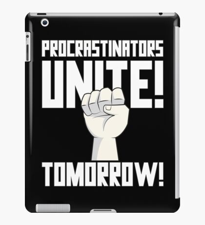 Procrastinators Unite Tomorrow T Shirt iPad Case/Skin