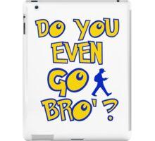 do you even go bro ? iPad Case/Skin