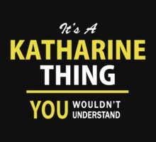 It's A KATHARINE thing, you wouldn't understand !! by satro