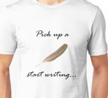 Pick up a pen start writing Unisex T-Shirt