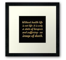 """Without health life... """"Buddha"""" Inspirational Quote Framed Print"""