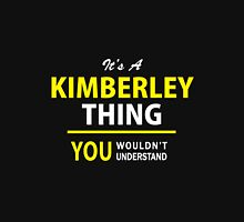 It's A KIMBERLEY thing, you wouldn't understand !! T-Shirt