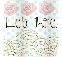 """hello there"",typography,gold,glitter,glam,pink flowers,water color Poster"