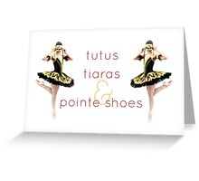 """""""Tutus, tiaras & pointe shoes"""" quote with ballerina Greeting Card"""