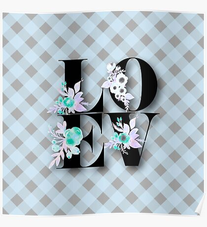 """LOVE"",Typography,text,black,grey,baby blue,plaid,pattern,water color,hand painted, flowers Poster"