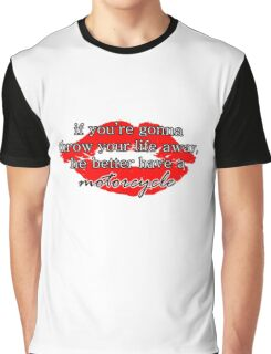 If you're gonna throw your life away, he better have a motorcycle | Gilmore Girls Graphic T-Shirt