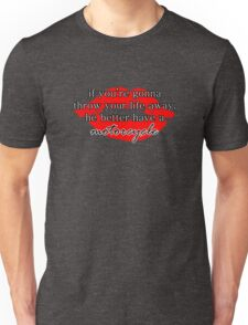 If you're gonna throw your life away, he better have a motorcycle | Gilmore Girls Unisex T-Shirt