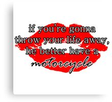 If you're gonna throw your life away, he better have a motorcycle | Gilmore Girls Canvas Print