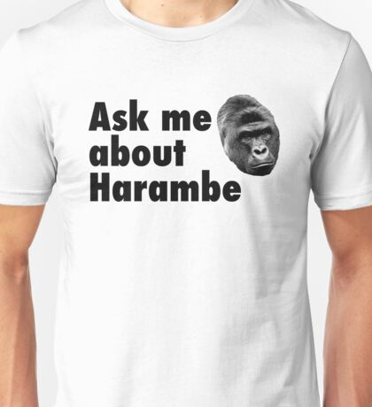 Ask Me About Harambe Unisex T-Shirt