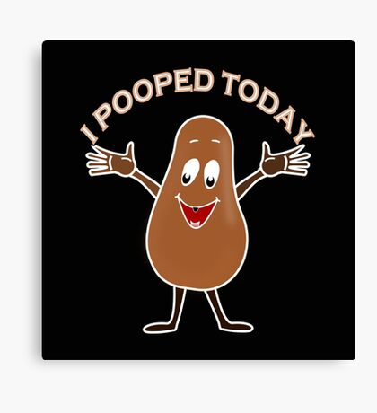 I Pooped Today  Canvas Print