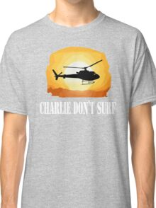 Apocalypse Now Quote - Charlie Don't Surf Classic T-Shirt