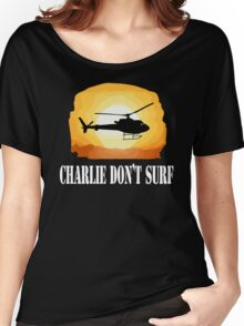 Apocalypse Now Quote - Charlie Don't Surf Women's Relaxed Fit T-Shirt