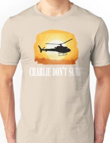 Apocalypse Now Quote - Charlie Don't Surf Unisex T-Shirt