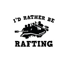 I'd Rather Be Rafting Photographic Print
