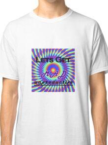 Lets Get MAD Unproductive Classic T-Shirt