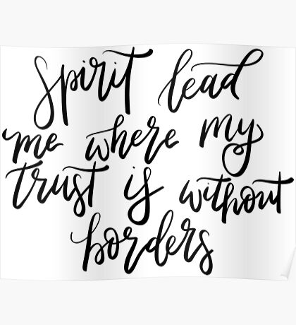Spirit lead me where my trust is without borders Poster