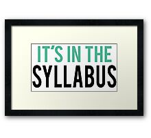 It's in the Syllabus | Teacher Humor Framed Print