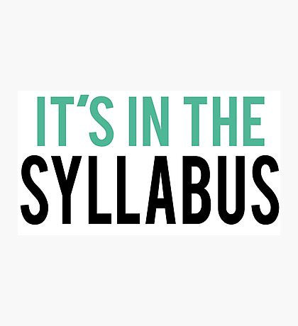 It's in the Syllabus | Teacher Humor Photographic Print