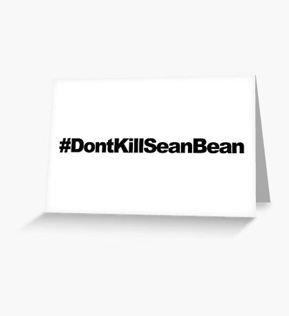 #DontKillSeanBean Greeting Card