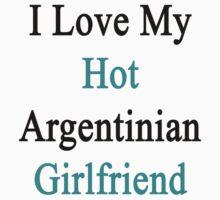 I Love My Hot Argentinian Girlfriend  by supernova23
