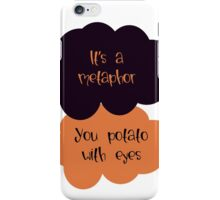 Its a metaphor, You potato with eyes iPhone Case/Skin