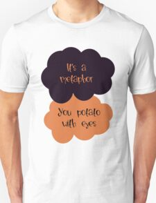 Its a metaphor, You potato with eyes Unisex T-Shirt
