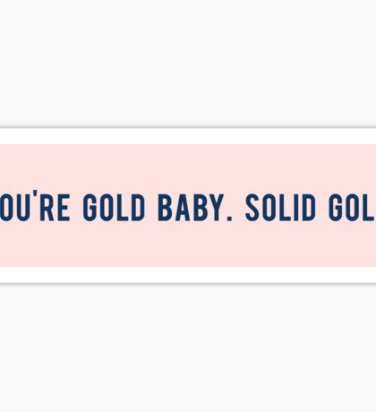 You're gold baby. solid gold Sticker