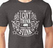 I Can't Think Thru The Stink Unisex T-Shirt