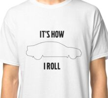 It's how I roll S60/S60R Classic T-Shirt