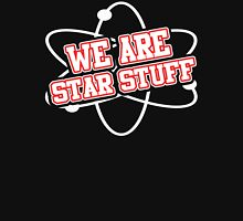 We are Star Stuff - Funny Science Shirt Unisex T-Shirt