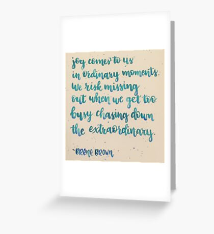 """Brene Brown """"Ordinary Moments"""" Greeting Card"""