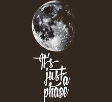 It's just a phase Unisex T-Shirt