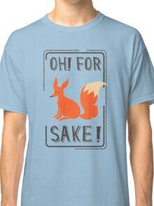 Oh for fox sake Classic T-Shirt