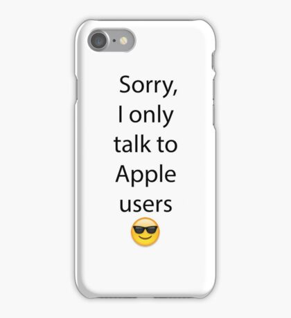 Sorry, I only talk to Apple users iPhone Case/Skin