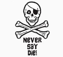 Never Say Die (Black T-Shirt Text & Sticker) by PopCultFanatics