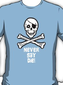 Never Say Die (White T-Shirt Text) T-Shirt