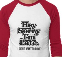 Hey Sorry I'm Late. I Didn't Want To Come - Humor T shirt Men's Baseball ¾ T-Shirt