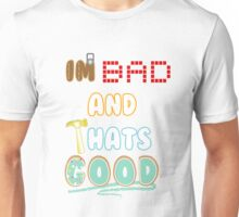 Im Bad and Thats Good Unisex T-Shirt