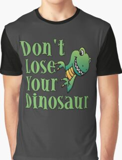 Don't Lose Your Dinosaur Graphic T-Shirt