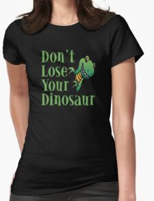 Don't Lose Your Dinosaur Womens Fitted T-Shirt