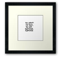 You aren't pop rock  Framed Print
