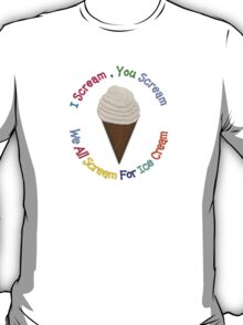 I Scream You Scream , We All Scream For Ice Cream T-Shirt
